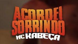 MC Kabeça - Acordei Sorrindo